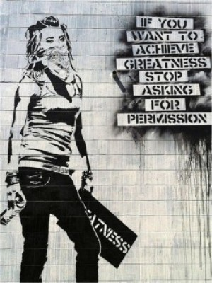 be great, dont ask for permission art