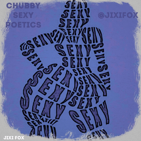 Chubby Sexy Poetics - Jixi Fox Poetry Art Poems 2
