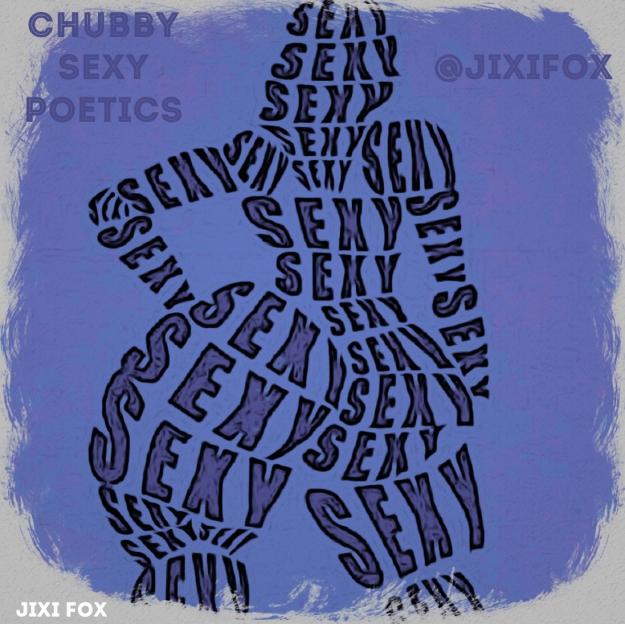 Chubby Sexy Poetics - Jixi Fox Poetry Art Poems 2