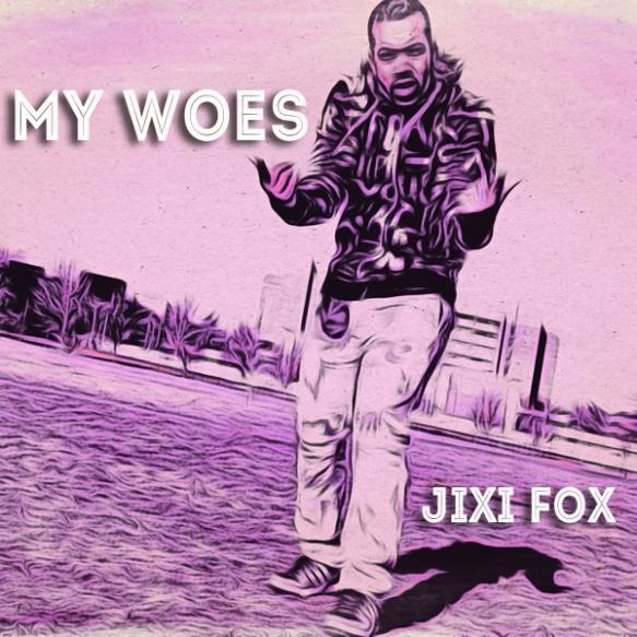My Woes - Jixi Fox - jixifox Music Artwork - 600
